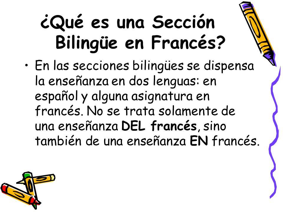 ¿Qué es una Sección Bilingüe en Francés? En las secciones bilingües se dispensa la enseñanza en dos lenguas: en español y alguna asignatura en francés