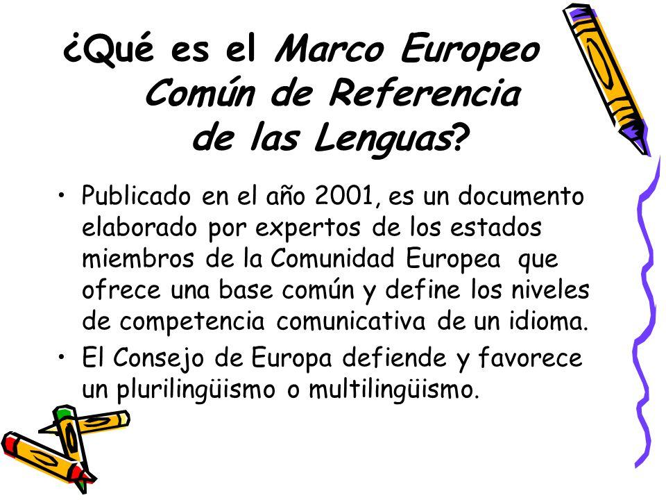 ¿Qué es el Marco Europeo Común de Referencia de las Lenguas? Publicado en el año 2001, es un documento elaborado por expertos de los estados miembros