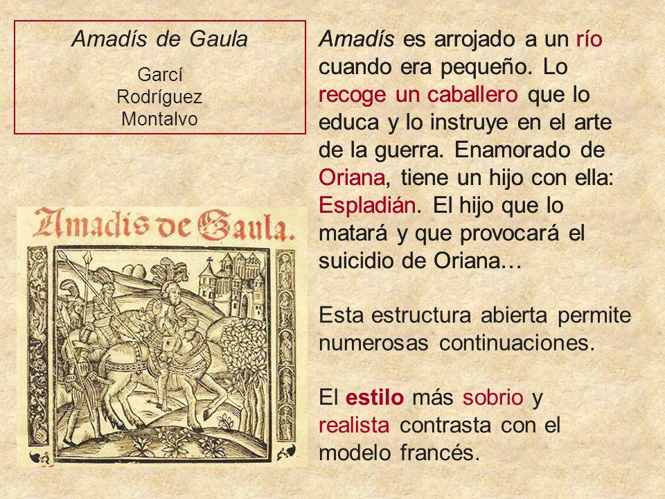 Amadís de Gaula Garcí Rodríguez Montalvo Amadís es arrojado a un río cuando era pequeño.