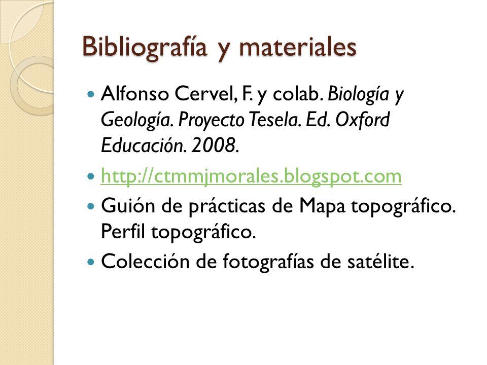Bibliografía y materiales Alfonso Cervel, F. y colab. Biología y Geología. Proyecto Tesela. Ed. Oxford Educación. 2008. http://ctmmjmorales.blogspot.c