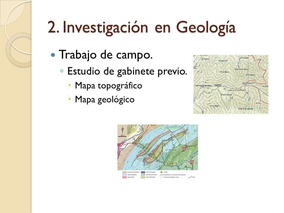 Trabajo de campo. Estudio de gabinete previo. Mapa topográfico Mapa geológico 2. Investigación en Geología