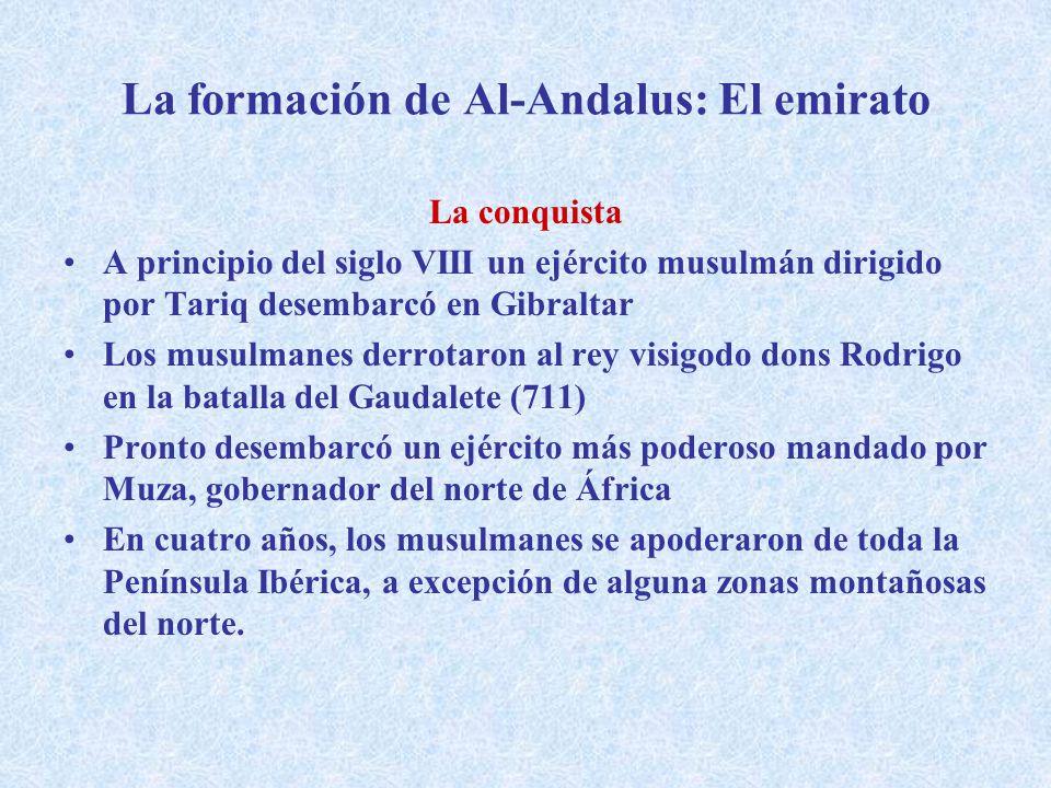 La formación de Al-Andalus: El emirato La conquista A principio del siglo VIII un ejército musulmán dirigido por Tariq desembarcó en Gibraltar Los mus