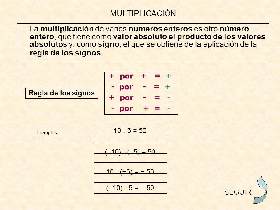 DIVISIÓN La división de dos números enteros es otro número entero, que tiene como valor absoluto el cociente de los valores absolutos y, como signo, el que se obtiene de la aplicación de la regla de los signos.