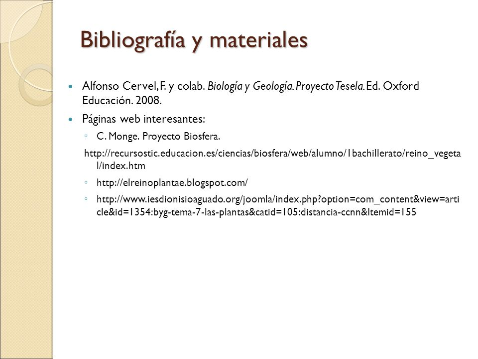 Bibliografía y materiales Alfonso Cervel, F. y colab. Biología y Geología. Proyecto Tesela. Ed. Oxford Educación. 2008. Páginas web interesantes: C. M