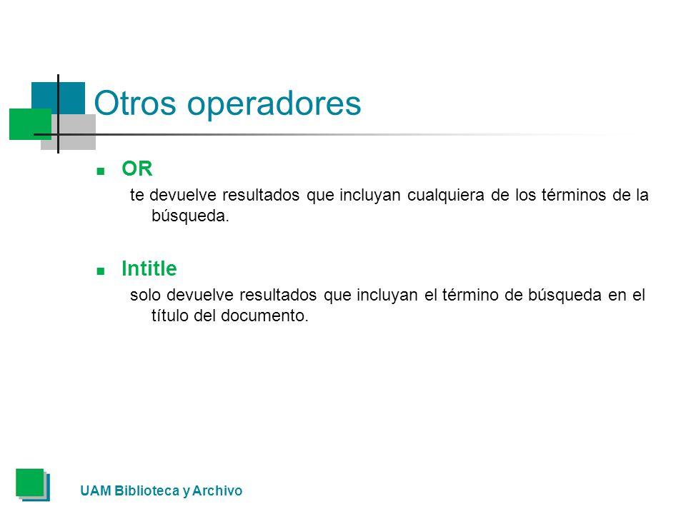 Otros operadores OR te devuelve resultados que incluyan cualquiera de los términos de la búsqueda.