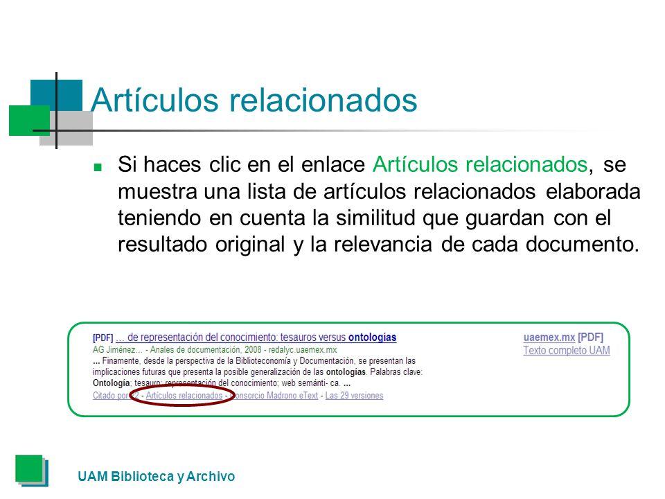 Artículos relacionados Si haces clic en el enlace Artículos relacionados, se muestra una lista de artículos relacionados elaborada teniendo en cuenta la similitud que guardan con el resultado original y la relevancia de cada documento.