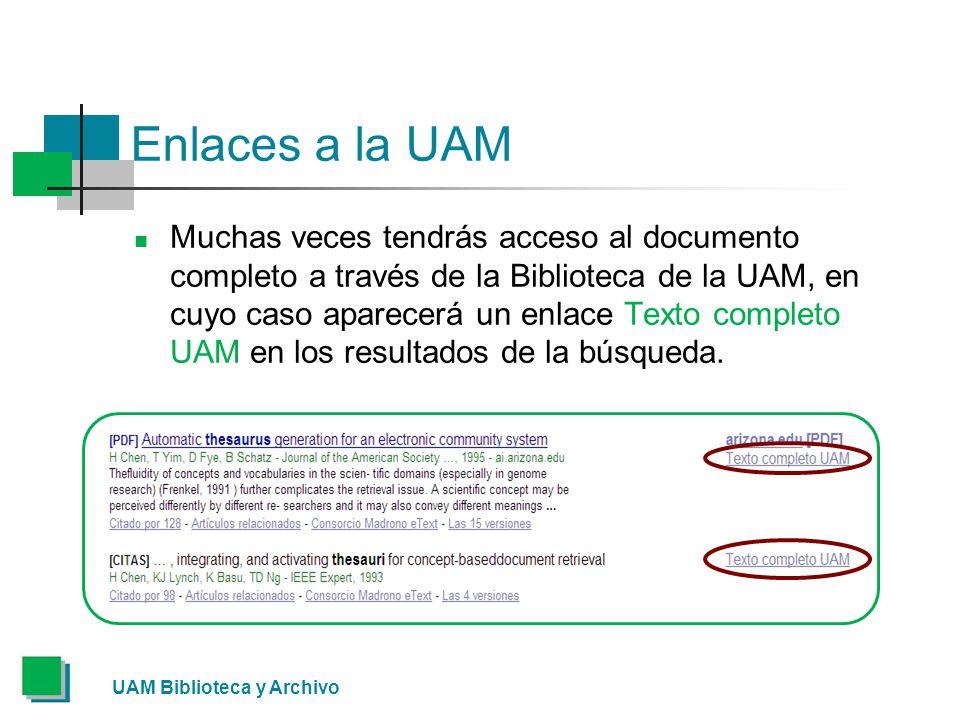 Enlaces a la UAM Muchas veces tendrás acceso al documento completo a través de la Biblioteca de la UAM, en cuyo caso aparecerá un enlace Texto completo UAM en los resultados de la búsqueda.