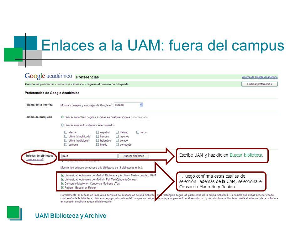 Enlaces a la UAM: fuera del campus UAM Biblioteca y Archivo Escribe UAM y haz clic en Buscar biblioteca… … luego confirma estas casillas de selección: además de la UAM, selecciona el Consorcio Madroño y Rebiun