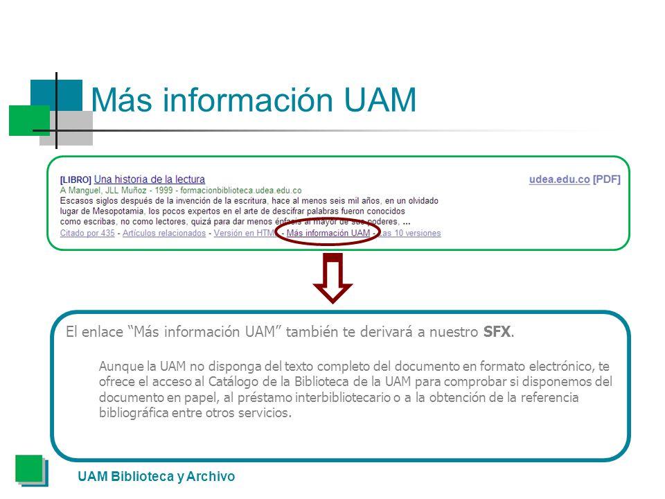 Más información UAM UAM Biblioteca y Archivo El enlace Más información UAM también te derivará a nuestro SFX.