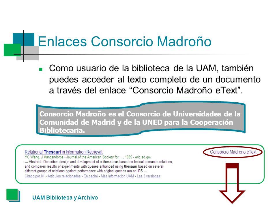 Enlaces Consorcio Madroño Como usuario de la biblioteca de la UAM, también puedes acceder al texto completo de un documento a través del enlace Consorcio Madroño eText.