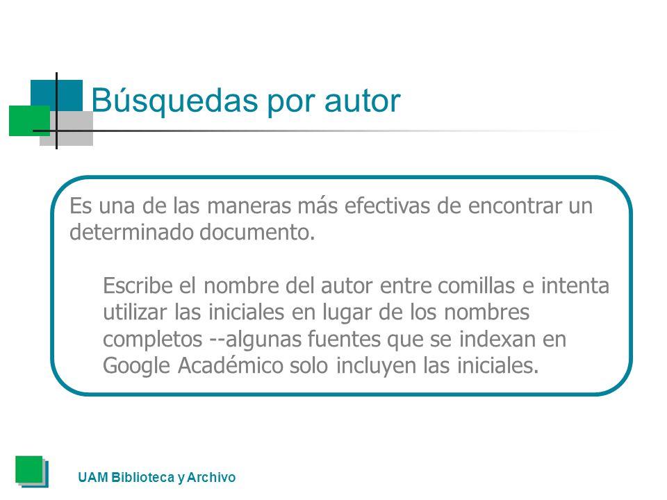 Búsquedas por autor UAM Biblioteca y Archivo Es una de las maneras más efectivas de encontrar un determinado documento.
