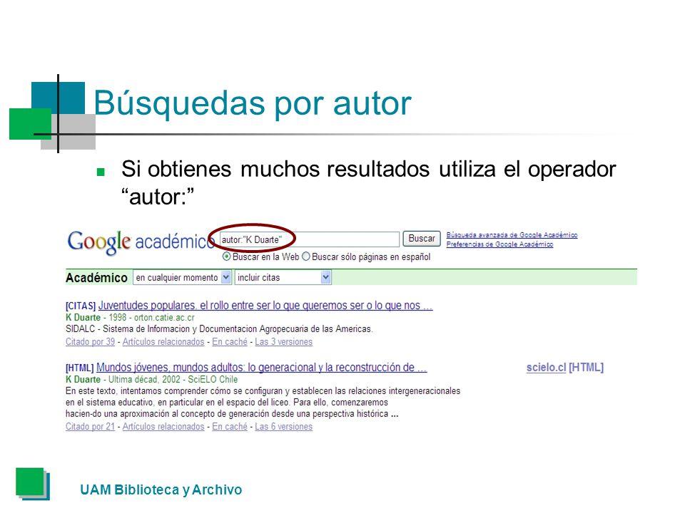 Búsquedas por autor Si obtienes muchos resultados utiliza el operador autor: UAM Biblioteca y Archivo