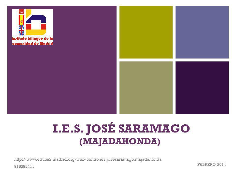 + I.E.S. JOSÉ SARAMAGO (MAJADAHONDA) FEBRERO 2014 http://www.educa2.madrid.org/web/centro.ies.josesaramago.majadahonda 916398411