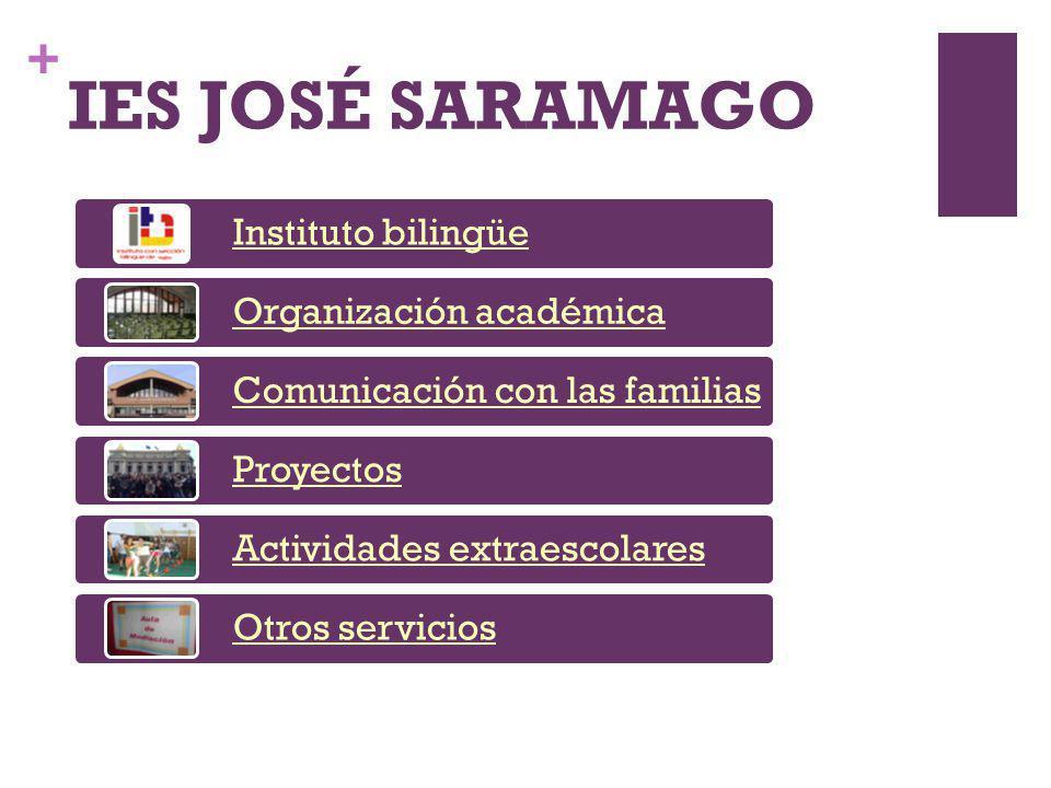 + IES JOSÉ SARAMAGO Instituto bilingüe Organización académica Comunicación con las familias Proyectos Actividades extraescolares Otros servicios