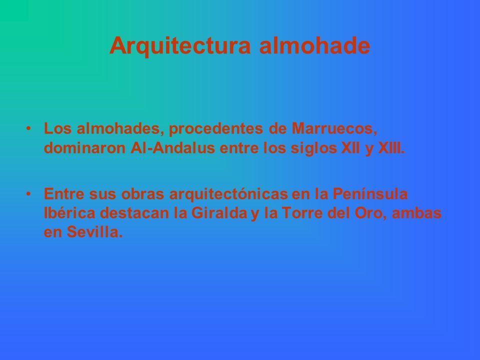 Arquitectura almohade Los almohades, procedentes de Marruecos, dominaron Al-Andalus entre los siglos XII y XIII.