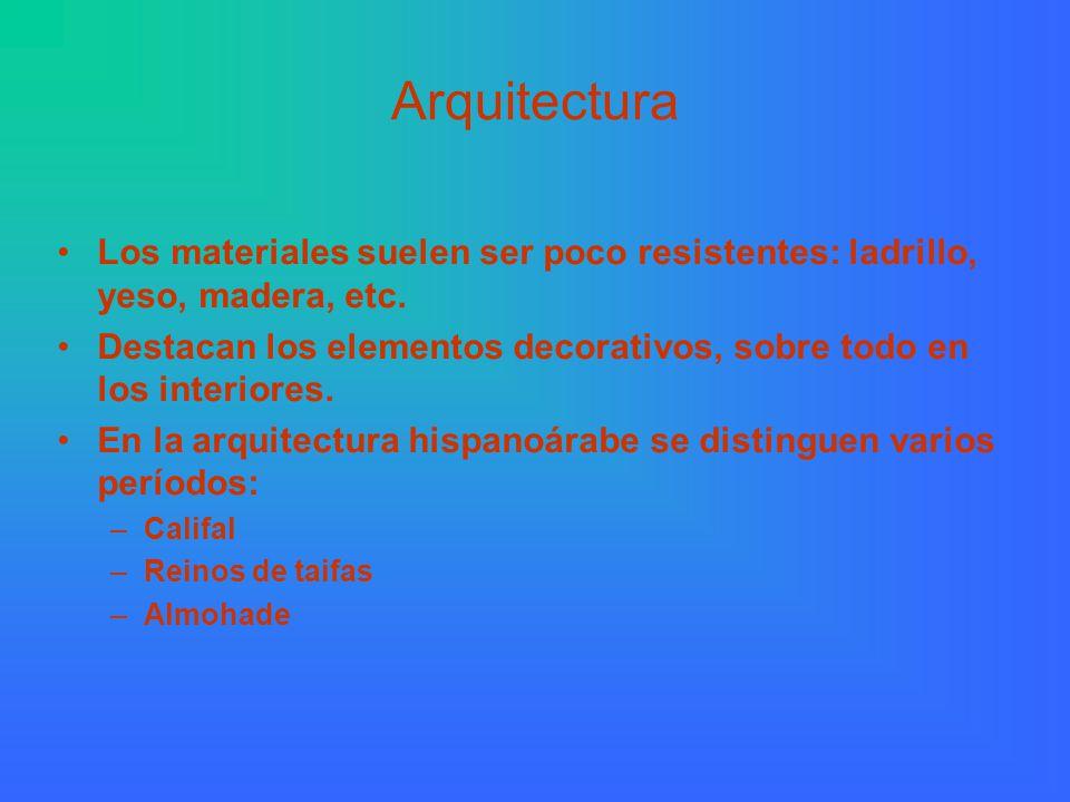 Arquitectura Los materiales suelen ser poco resistentes: ladrillo, yeso, madera, etc.