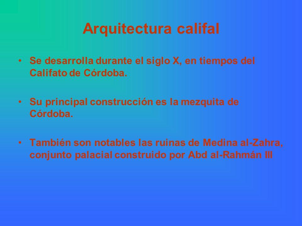 Arquitectura califal Se desarrolla durante el siglo X, en tiempos del Califato de Córdoba.