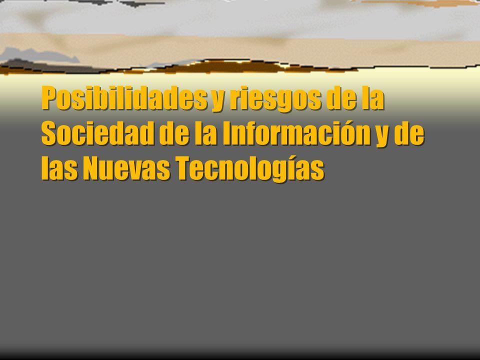 Posibilidades y riesgos de la Sociedad de la Información y de las Nuevas Tecnologías