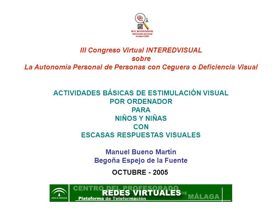 III Congreso Virtual INTEREDVISUAL sobre La Autonomía Personal de Personas con Ceguera o Deficiencia Visual ACTIVIDADES BÁSICAS DE ESTIMULACIÓN VISUAL