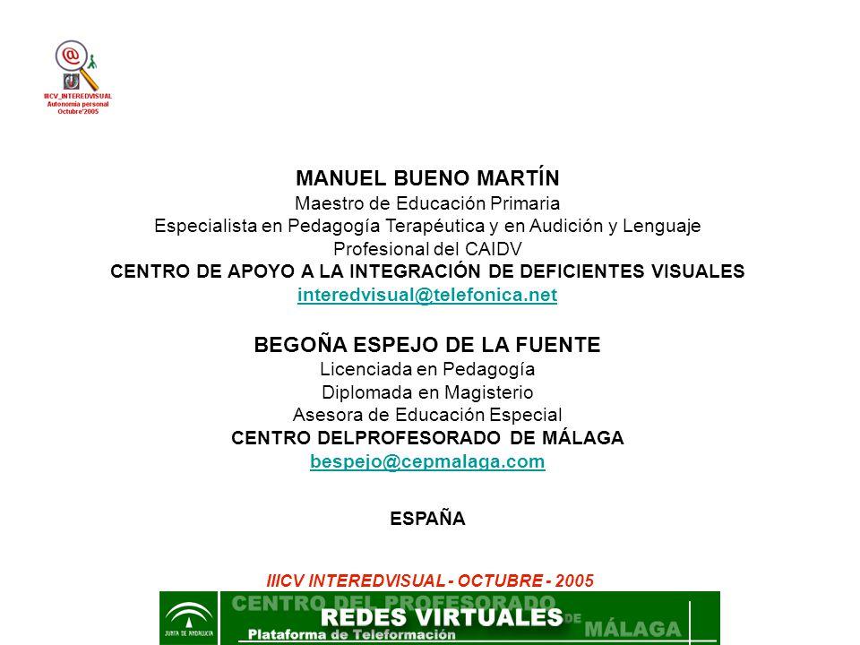 MANUEL BUENO MARTÍN Maestro de Educación Primaria Especialista en Pedagogía Terapéutica y en Audición y Lenguaje Profesional del CAIDV CENTRO DE APOYO
