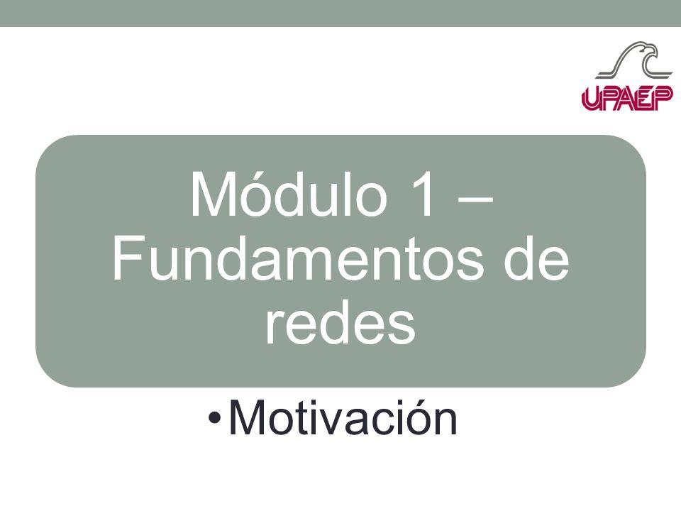 Módulo 1 – Fundamentos de redes Motivación