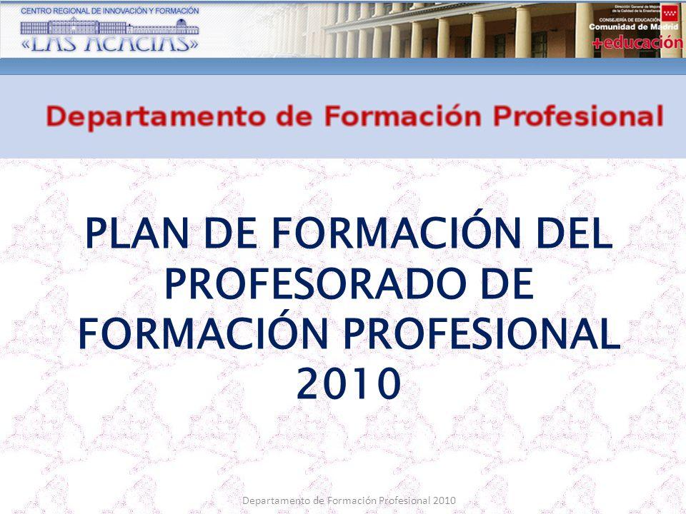 Departamento de Formación Profesional 2010 PLAN DE FORMACIÓN DEL PROFESORADO DE FORMACIÓN PROFESIONAL 2010