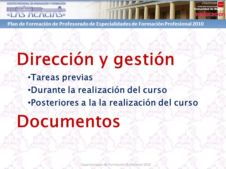 Plan de Formación de Profesorado de Especialidades de Formación Profesional 2010 Departamento de Formación Profesional 2010 Dirección y gestión Tareas