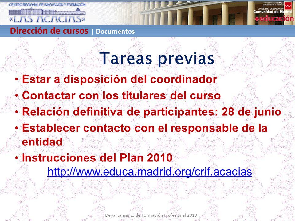Dirección de cursos | Documentos Departamento de Formación Profesional 2010 Tareas previas Estar a disposición del coordinador Contactar con los titul