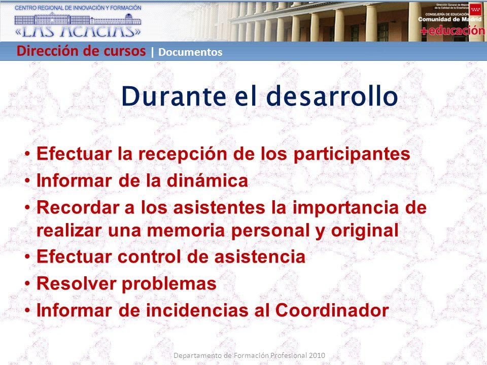 Dirección de cursos | Documentos Departamento de Formación Profesional 2010 Durante el desarrollo Efectuar la recepción de los participantes Informar