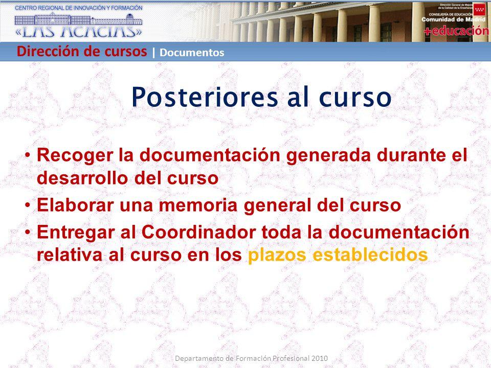 Dirección de cursos | Documentos Departamento de Formación Profesional 2010 Posteriores al curso Recoger la documentación generada durante el desarrol
