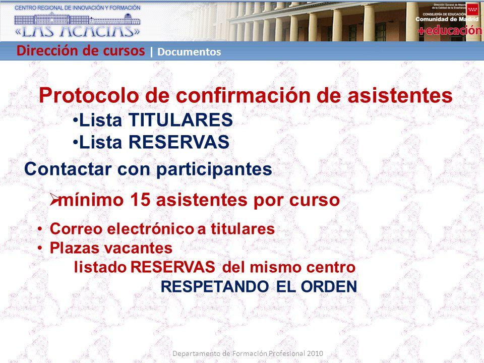 Dirección de cursos | Documentos Departamento de Formación Profesional 2010 Protocolo de confirmación de asistentes Lista TITULARES Lista RESERVAS Con