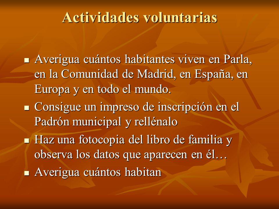 Actividades voluntarias Averigua cuántos habitantes viven en Parla, en la Comunidad de Madrid, en España, en Europa y en todo el mundo. Averigua cuánt