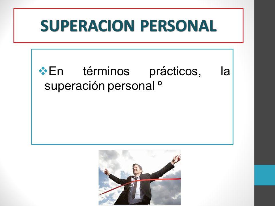 En términos prácticos, la superación personal º