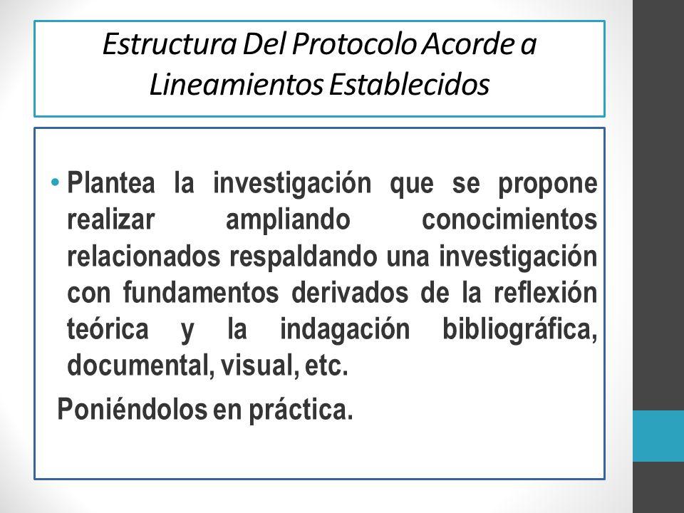 Estructura Del Protocolo Acorde a Lineamientos Establecidos Plantea la investigación que se propone realizar ampliando conocimientos relacionados resp