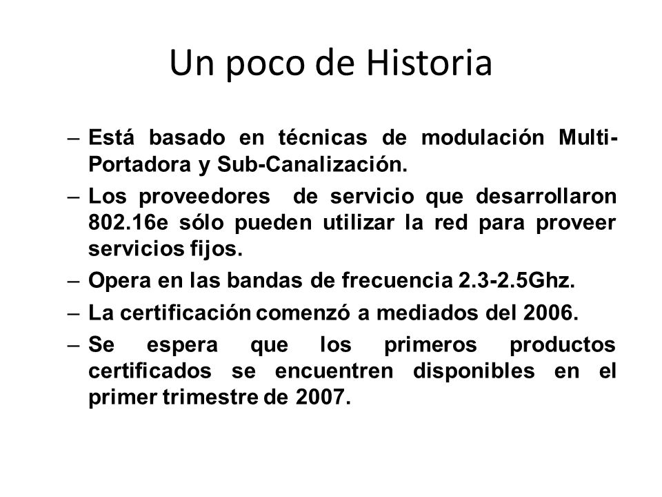 Un poco de Historia –Está basado en técnicas de modulación Multi- Portadora y Sub-Canalización. –Los proveedores de servicio que desarrollaron 802.16e