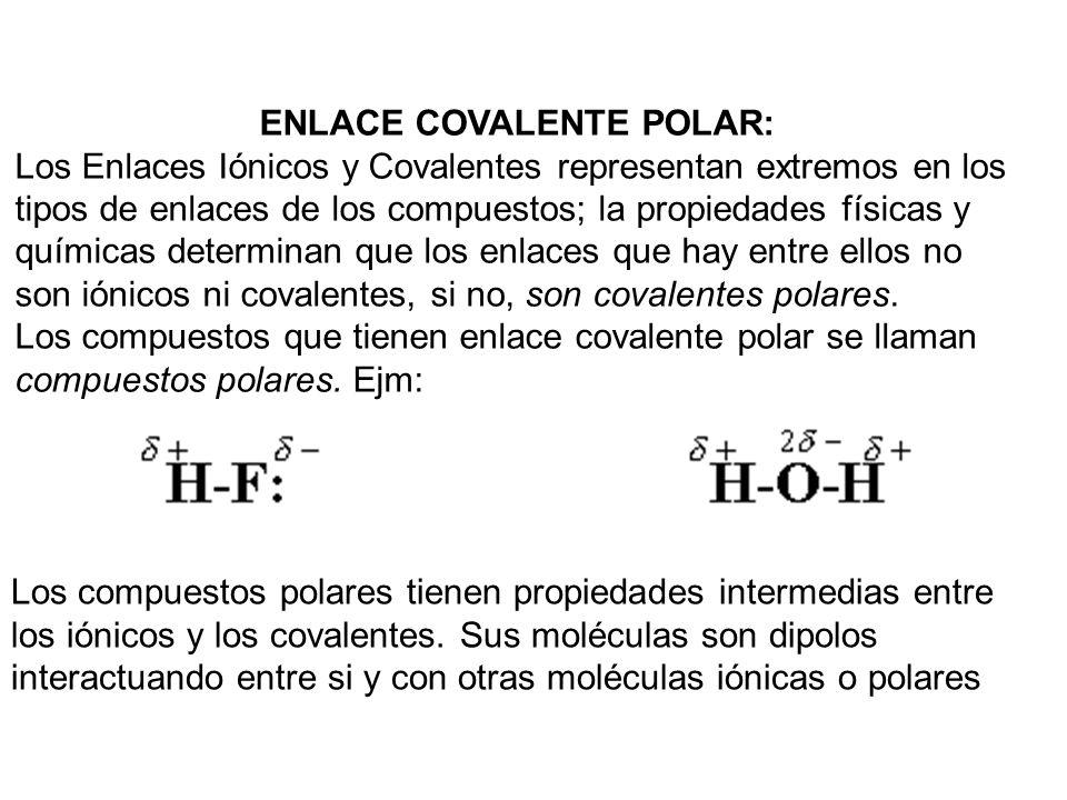ENLACE COVALENTE POLAR: Los Enlaces Iónicos y Covalentes representan extremos en los tipos de enlaces de los compuestos; la propiedades físicas y quím