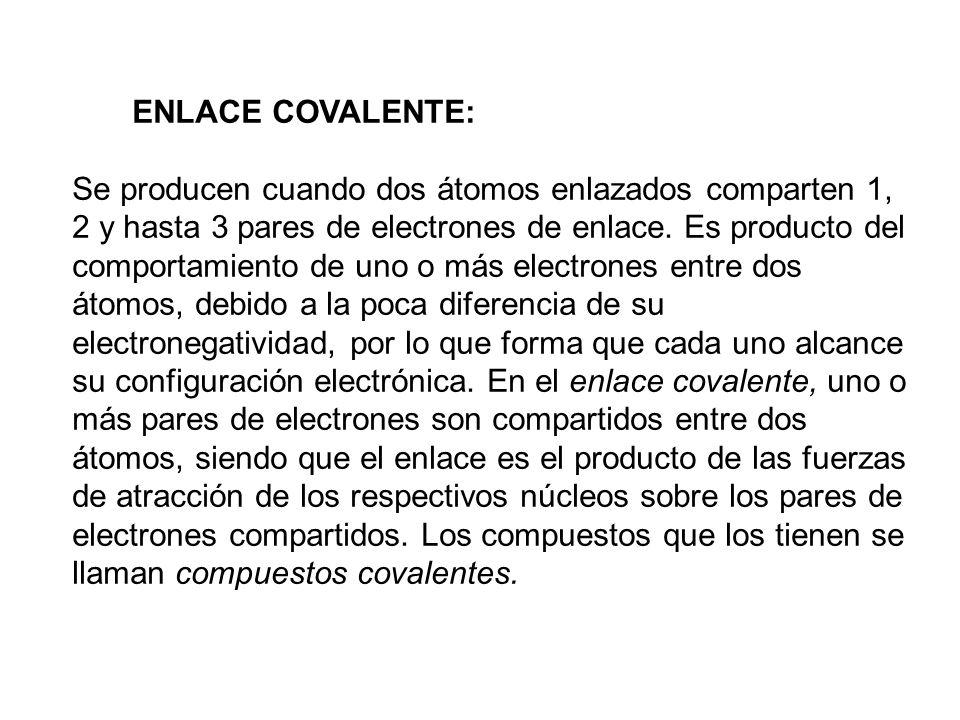 ENLACE COVALENTE: Se producen cuando dos átomos enlazados comparten 1, 2 y hasta 3 pares de electrones de enlace. Es producto del comportamiento de un
