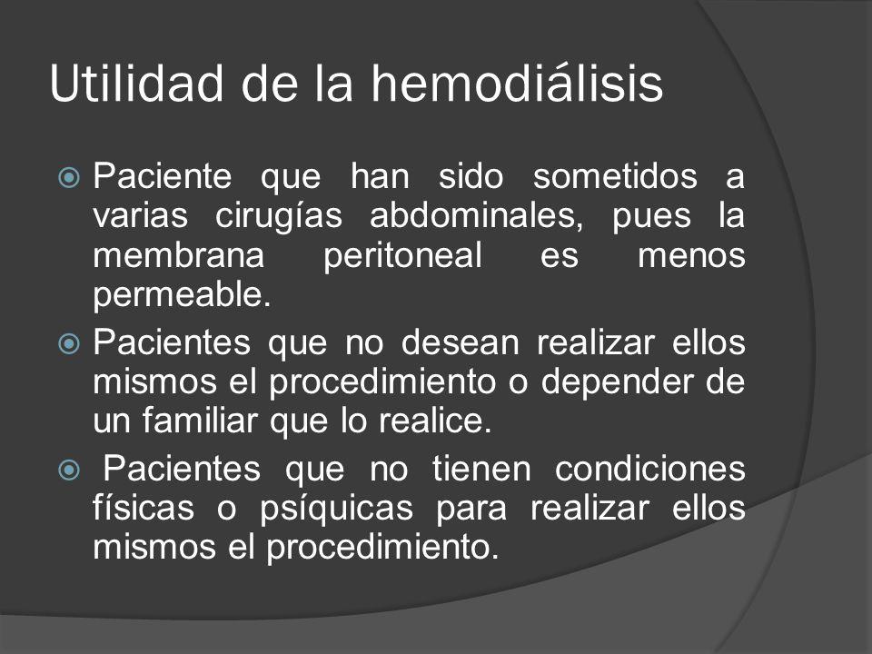 Utilidad de la hemodiálisis Paciente que han sido sometidos a varias cirugías abdominales, pues la membrana peritoneal es menos permeable. Pacientes q