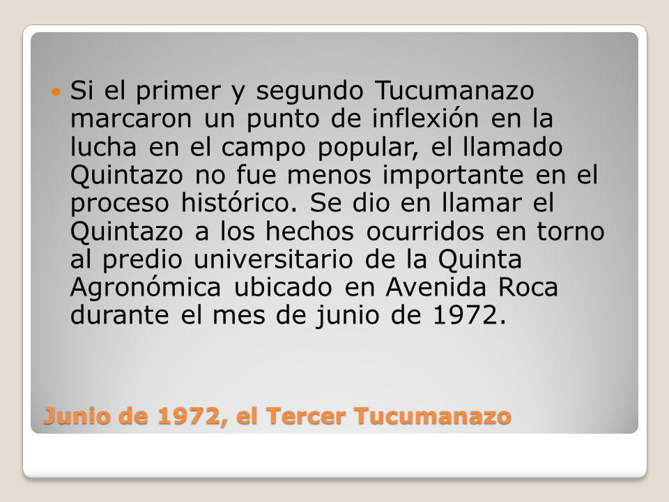 Junio de 1972, el Tercer Tucumanazo Si el primer y segundo Tucumanazo marcaron un punto de inflexión en la lucha en el campo popular, el llamado Quintazo no fue menos importante en el proceso histórico.