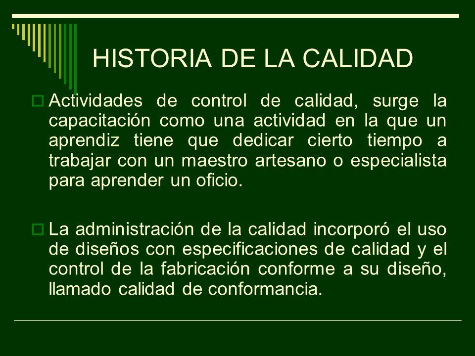 HISTORIA DE LA CALIDAD El ciclo de producción y experimentación del producto bajo el control de un mismo individuo.