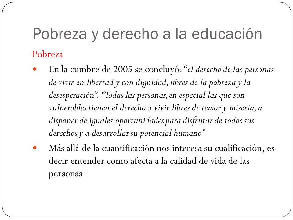 Pobreza y derecho a la educación Pobreza En la cumbre de 2005 se concluyó: el derecho de las personas de vivir en libertad y con dignidad, libres de la pobreza y la desesperación.
