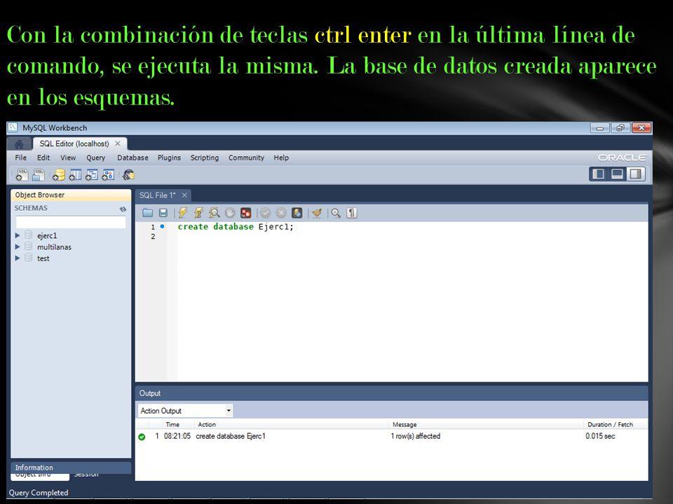 Con la combinación de teclas ctrl enter en la última línea de comando, se ejecuta la misma. La base de datos creada aparece en los esquemas.
