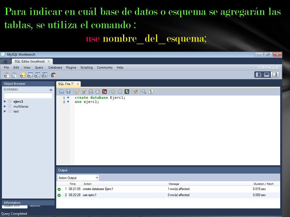 Para indicar en cuál base de datos o esquema se agregarán las tablas, se utiliza el comando : use nombre_del_esquema;