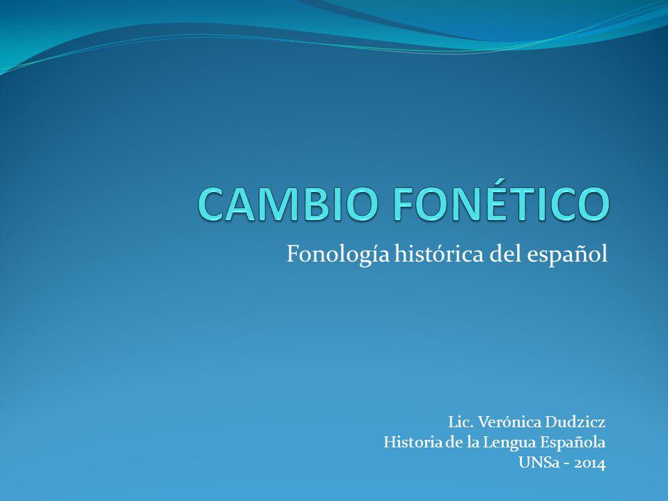 Fonología histórica del español Lic. Verónica Dudzicz Historia de la Lengua Española UNSa - 2014