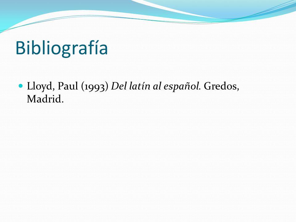Bibliografía Lloyd, Paul (1993) Del latín al español. Gredos, Madrid.