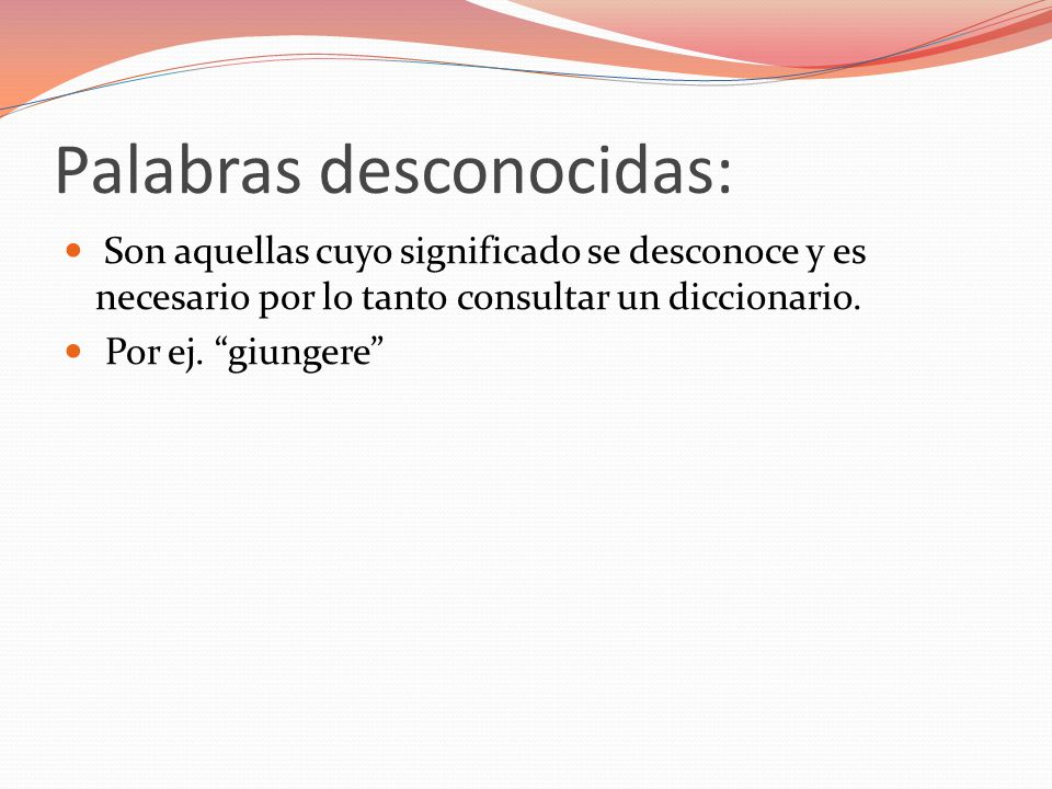 Palabras transparentes: Son aquellas que por su similitud con el español, fácilmente se puede derivar su significado.