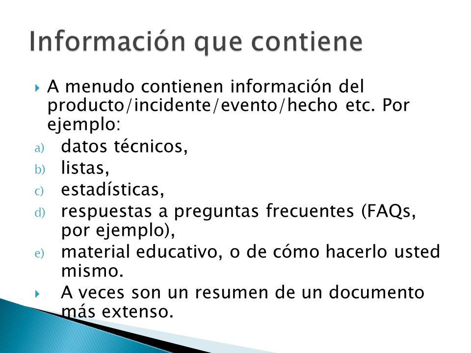 A menudo contienen información del producto/incidente/evento/hecho etc. Por ejemplo: a) datos técnicos, b) listas, c) estadísticas, d) respuestas a pr