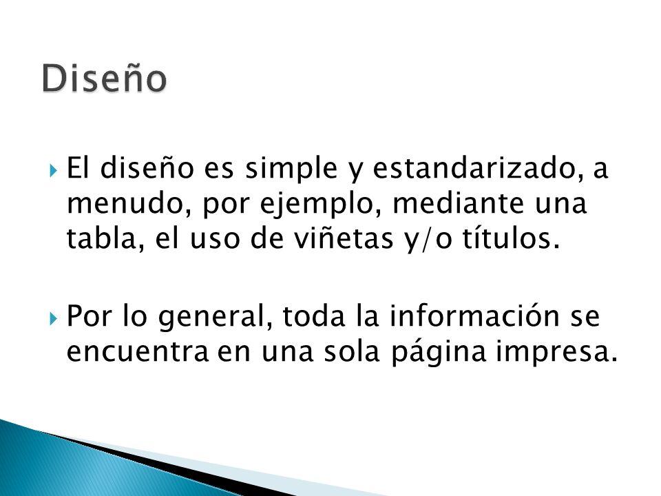 El diseño es simple y estandarizado, a menudo, por ejemplo, mediante una tabla, el uso de viñetas y/o títulos.