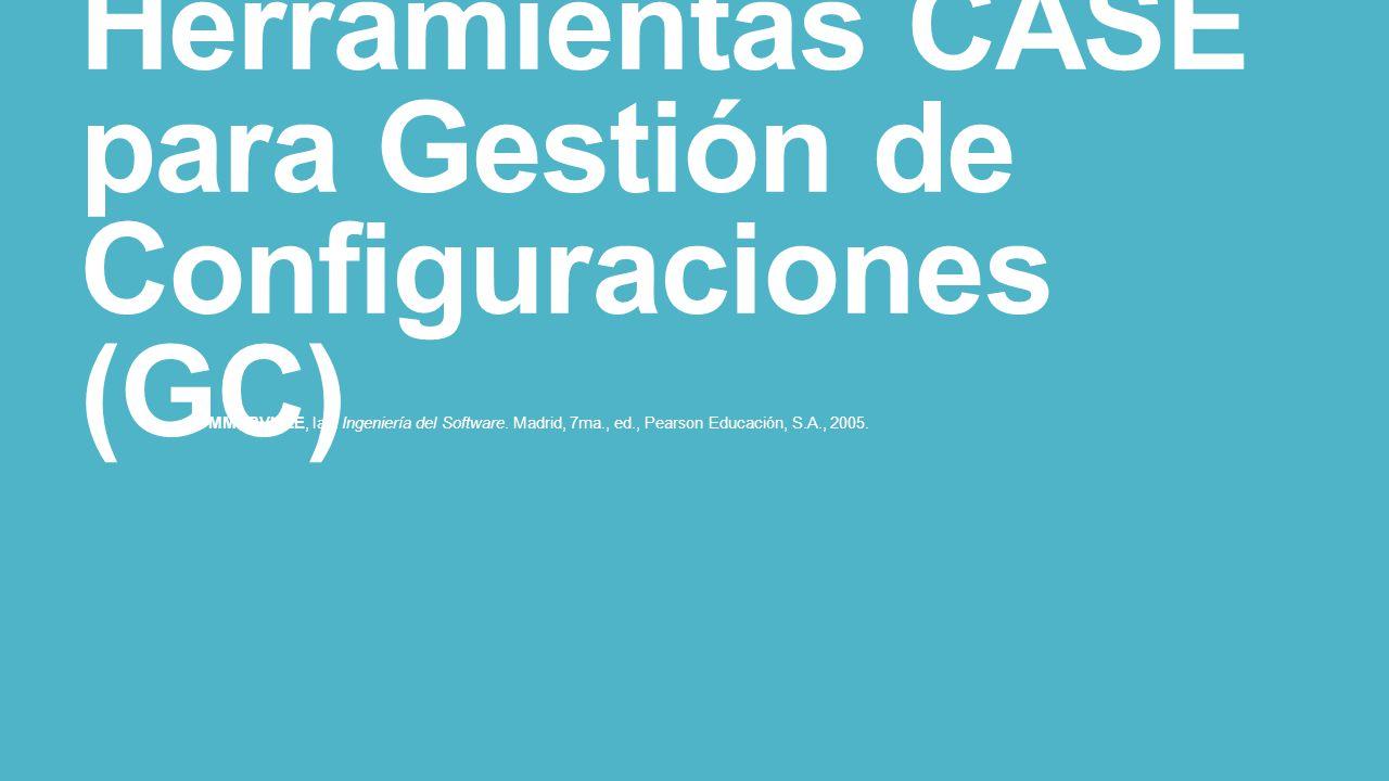 Herramientas CASE para Gestión de Configuraciones (GC) SOMMERVILLE, Ian.