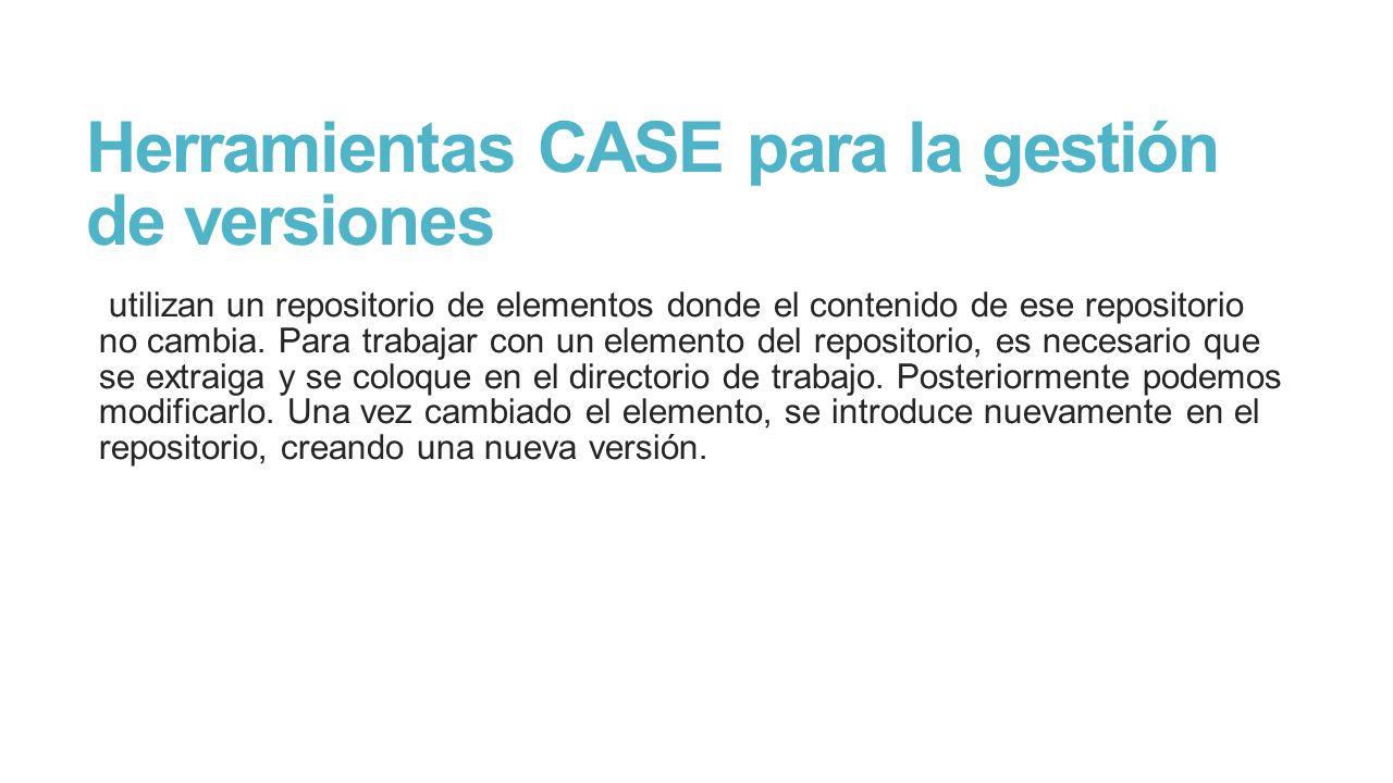 Herramientas CASE para la gestión de versiones utilizan un repositorio de elementos donde el contenido de ese repositorio no cambia.